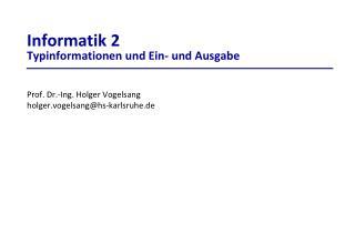 Informatik 2 Typinformationen und Ein- und Ausgabe