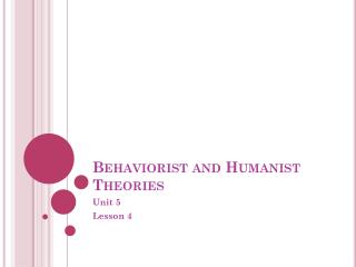 Behaviorist and Humanist Theories