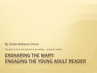 Ensnaring the Wary: Engaging the Young Adult Reader