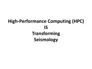 High-Performance Computing (HPC) IS  Transforming  Seismology