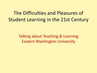 The Difficulties and Pleasures of Student Learning in the 21st Century