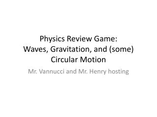Physics Review Game: Waves, Gravitation, and (some) Circular Motion