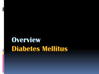 Overview Diabetes Mellitus