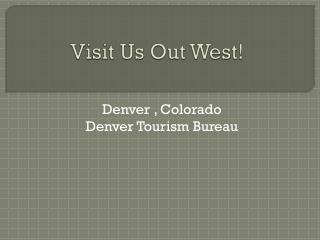 Visit Us Out West!