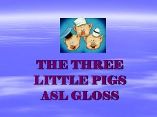 THE THREE  LITTLE PIGS ASL GLOSS