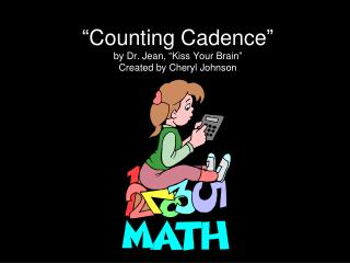 """Counting Cadence"" by Dr. Jean, ""Kiss Your Brain"" Created by  Cheryl Johnson"