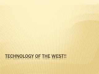 Technology of the west!!
