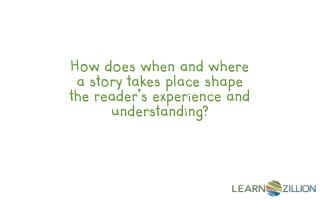 How does when and where a story takes place shape the reader's experience and understanding?