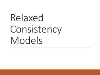 Relaxed Consistency Models