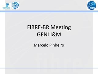 FIBRE-BR  Meeting GENI I&M
