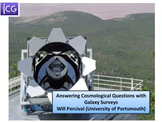 Answering Cosmological Questions with Galaxy Surveys Will Percival (University of Portsmouth)
