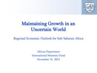 Maintaining Growth in an Uncertain World Regional Economic Outlook for Sub-Saharan Africa