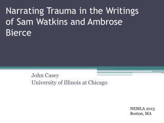 Narrating Trauma in the Writings of Sam Watkins and Ambrose Bierce