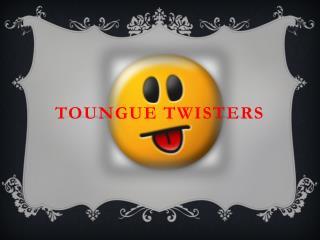 TOUNGUE TWISTERS