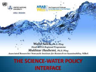 Walid Saleh,  Ph.D ,  PEng  Head, MENA Regional  Programme Mukhtar Hashemi ,  Ph.D ,  PEng