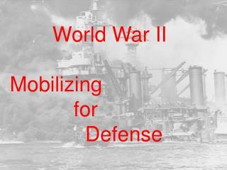 World War II Mobilizing             for               Defense