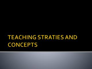 TEACHING STRATIES AND  CONCEPTS