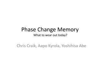 Phase Change Memory  What to wear out today?