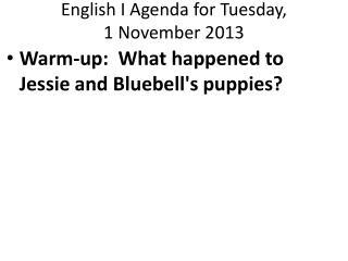 English I Agenda for  Tuesday, 1 November 2013