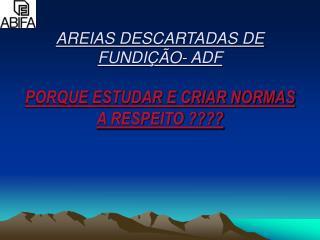 AREIAS DESCARTADAS DE FUNDI  O- ADF         PORQUE ESTUDAR E CRIAR NORMAS A RESPEITO