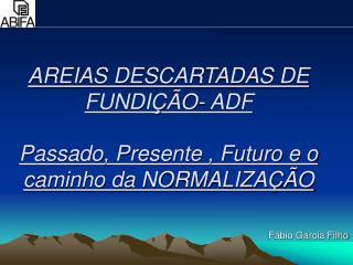 AREIAS DESCARTADAS DE FUNDI  O- ADF         Passado, Presente , Futuro e o caminho da NORMALIZA  O