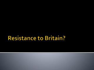 Resistance to Britain?