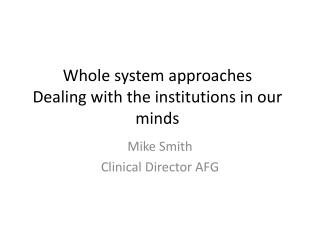 Whole system approaches Dealing with the institutions in our minds