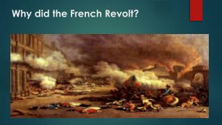 Why did the French Revolt ?
