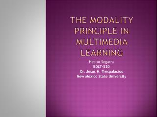 The Modality Principle  in Multimedia  Learning