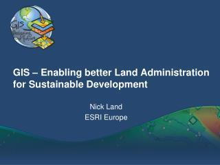 GIS – Enabling better Land Administration for Sustainable Development
