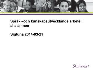 Språk –och kunskapsutvecklande arbete i alla ämnen Sigtuna 2014-03-21