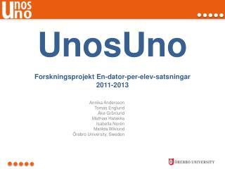 UnosUno Forskningsprojekt  En- dator -per- elev - satsningar 2011-2013