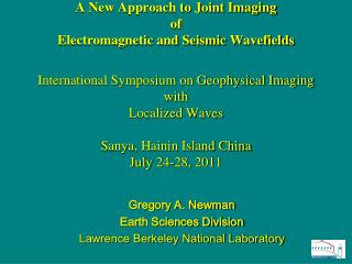 Gregory A. Newman Earth Sciences Division Lawrence Berkeley National Laboratory