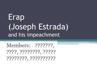 Erap (Joseph Estrada) and his impeachment