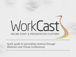 Quick guide  to generating revenue through  Webinars  and Virtual Conferences