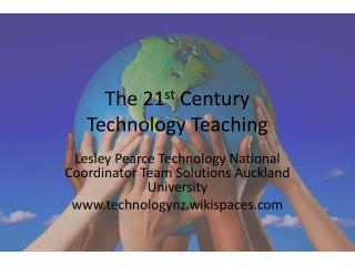 The 21 st  Century  Technology Teaching