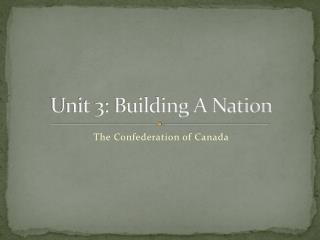 Unit 3: Building A Nation