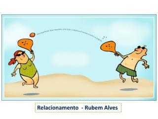 Relacionamento  - Rubem Alves