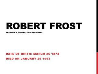 Robert Frost  By: Jeyssica,  Auriana , Katie AND  aDONIS