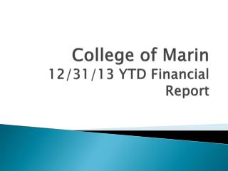 College of Marin 12/31/13 YTD Financial Report