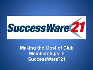 Making the Most of Club Memberships in SuccessWare ® 21