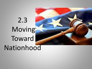 2.3  Moving  T oward Nationhood