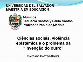UNIVERSIDAD DEL SALVADOR MAESTRÍA EM  EDUCACÍON Alumnos : Katiuscia  Santos y Paulo Santos