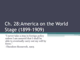 Ch. 28:America on the World Stage (1899-1909)