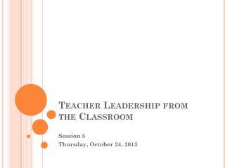 Teacher Leadership from the Classroom