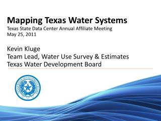 Mapping Texas Water Systems Texas State Data Center Annual Affiliate Meeting May 25, 2011