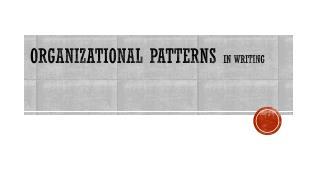 Organizational Patterns  IN WRITING
