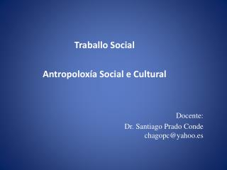 Traballo  Social Antropolox�a  Social e Cultural Docente: Dr.  Santiago Prado Conde