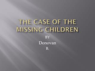 The case of the missing children
