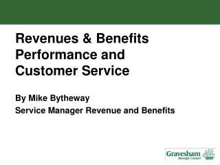 Revenues & Benefits Performance and Customer Service By Mike Bytheway